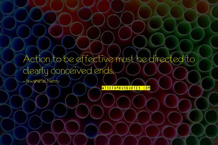 And So It Ends Quotes By Jawaharlal Nehru: Action to be effective must be directed to