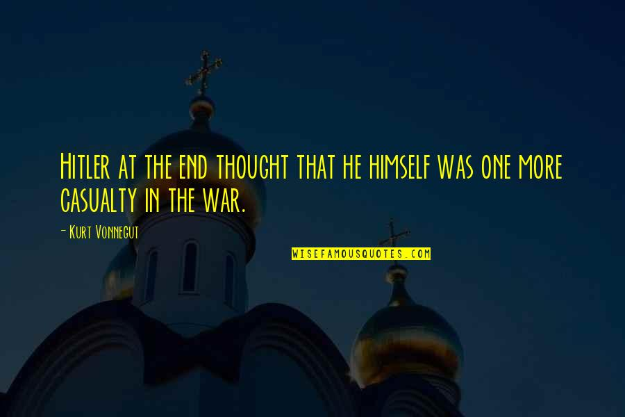 And So It Ends Quotes By Kurt Vonnegut: Hitler at the end thought that he himself