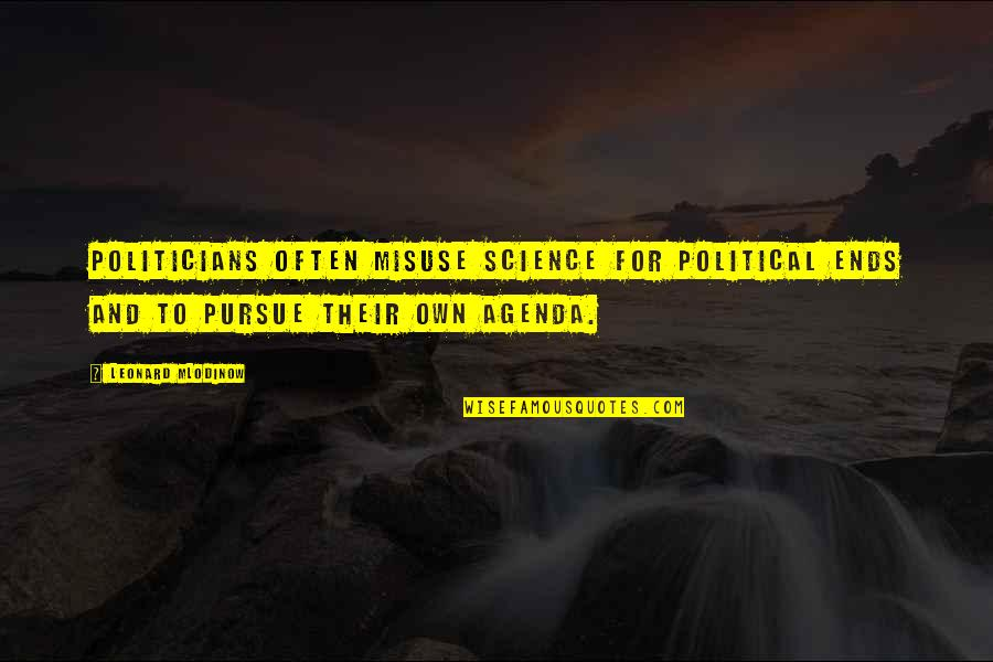 And So It Ends Quotes By Leonard Mlodinow: Politicians often misuse science for political ends and