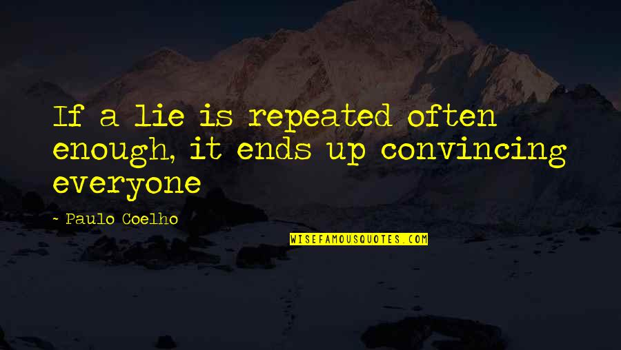 And So It Ends Quotes By Paulo Coelho: If a lie is repeated often enough, it