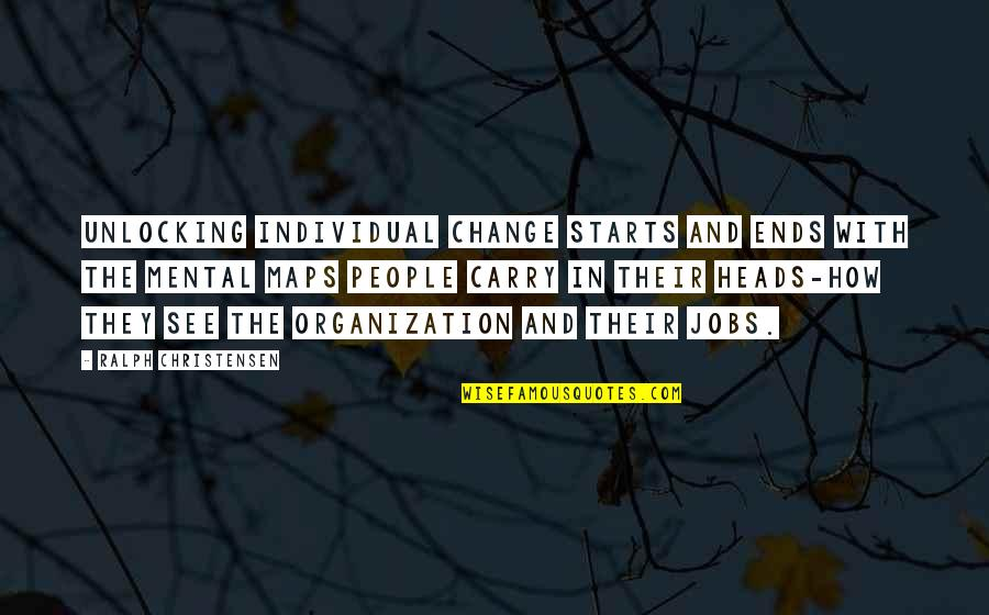 And So It Ends Quotes By Ralph Christensen: Unlocking individual change starts and ends with the