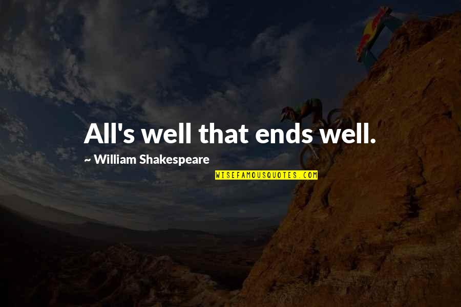 And So It Ends Quotes By William Shakespeare: All's well that ends well.