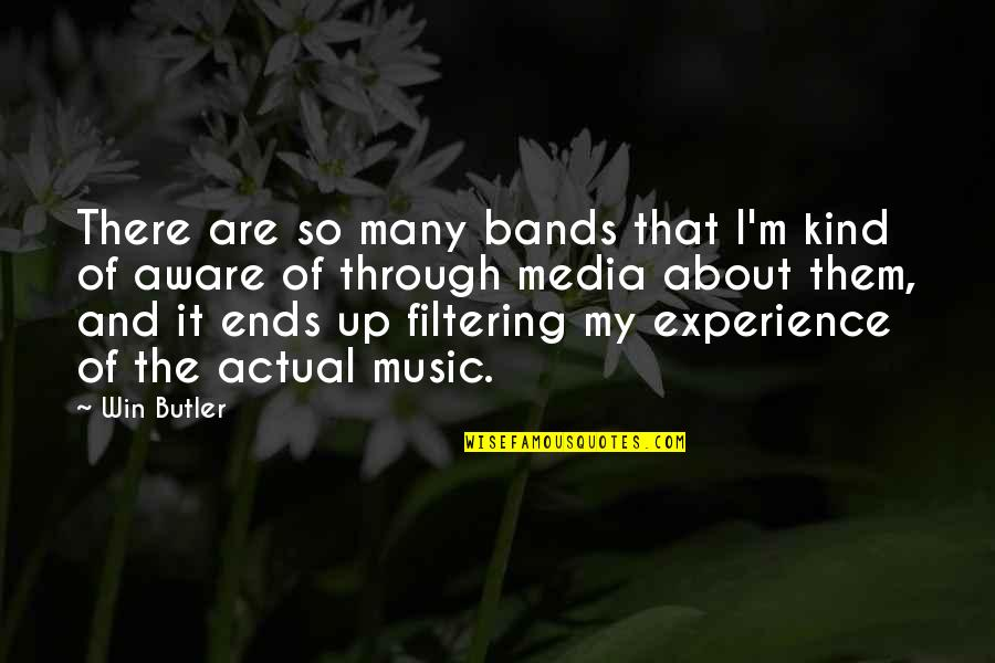 And So It Ends Quotes By Win Butler: There are so many bands that I'm kind