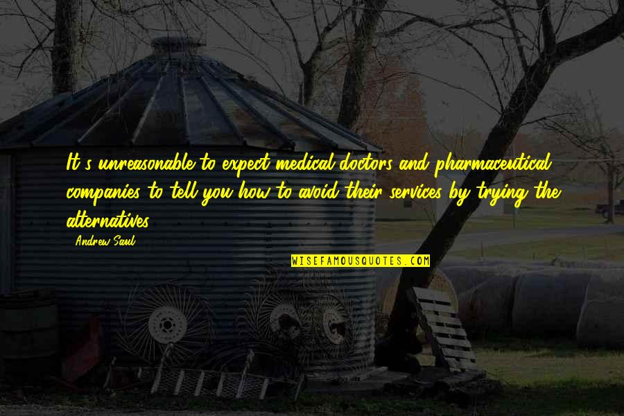 Andaman Travel Quotes By Andrew Saul: It's unreasonable to expect medical doctors and pharmaceutical