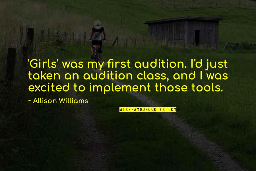 And'd Quotes By Allison Williams: 'Girls' was my first audition. I'd just taken