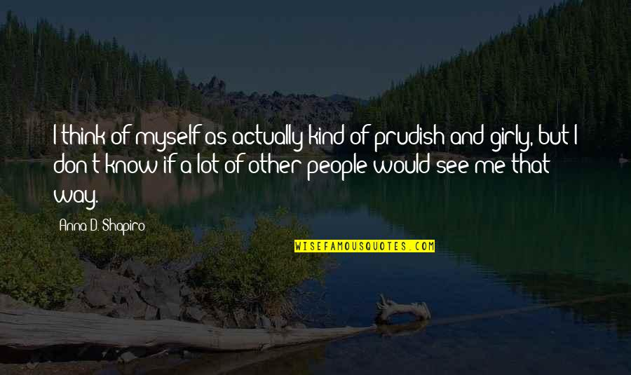 And'd Quotes By Anna D. Shapiro: I think of myself as actually kind of