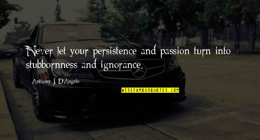 And'd Quotes By Anthony J. D'Angelo: Never let your persistence and passion turn into