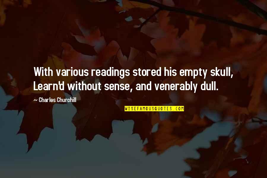And'd Quotes By Charles Churchill: With various readings stored his empty skull, Learn'd