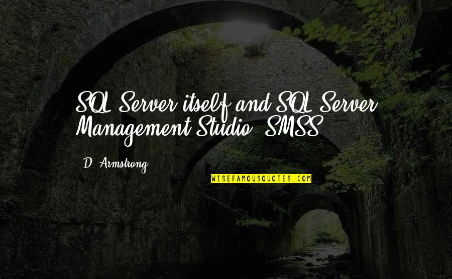 And'd Quotes By D. Armstrong: SQL Server itself and SQL Server Management Studio