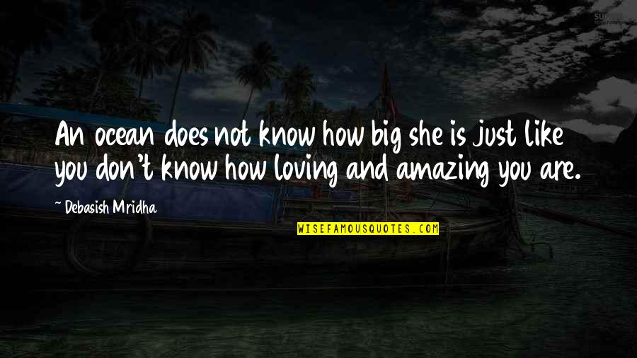 And'd Quotes By Debasish Mridha: An ocean does not know how big she