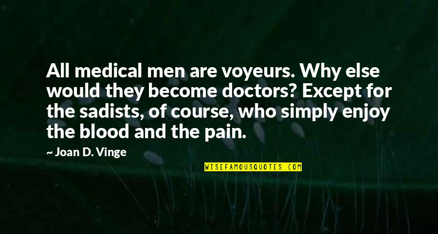 And'd Quotes By Joan D. Vinge: All medical men are voyeurs. Why else would