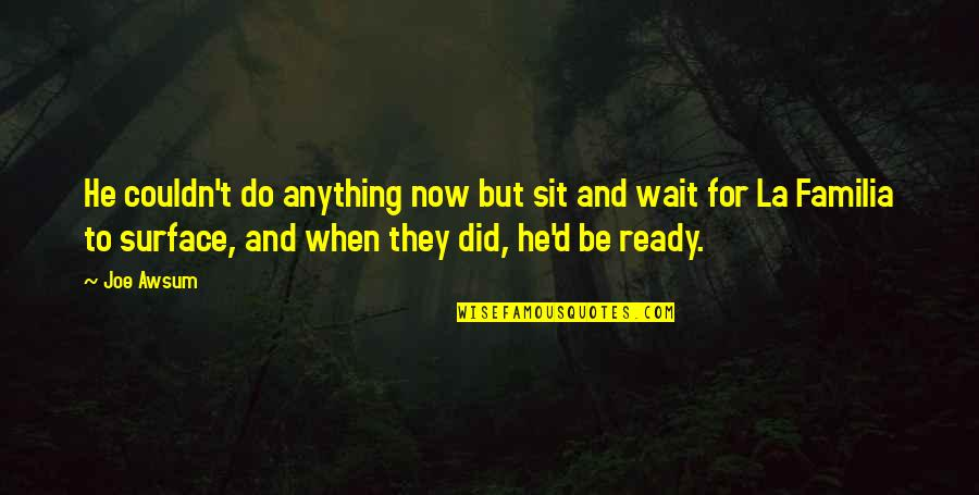 And'd Quotes By Joe Awsum: He couldn't do anything now but sit and