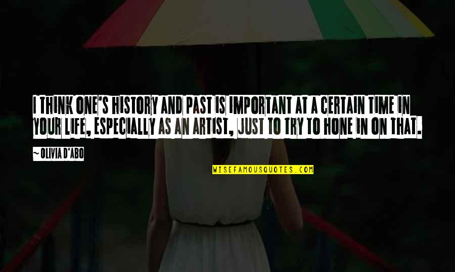 And'd Quotes By Olivia D'Abo: I think one's history and past is important