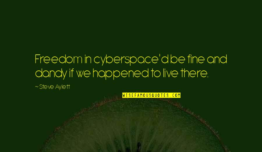 And'd Quotes By Steve Aylett: Freedom in cyberspace'd be fine and dandy if