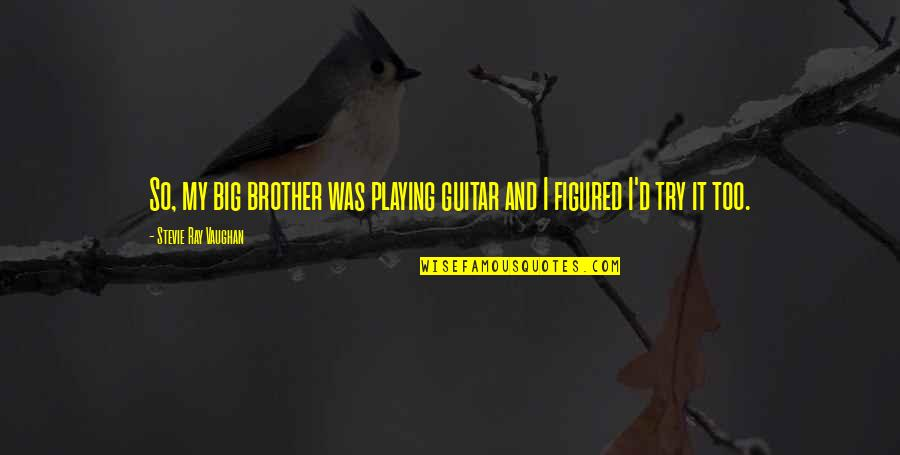 And'd Quotes By Stevie Ray Vaughan: So, my big brother was playing guitar and