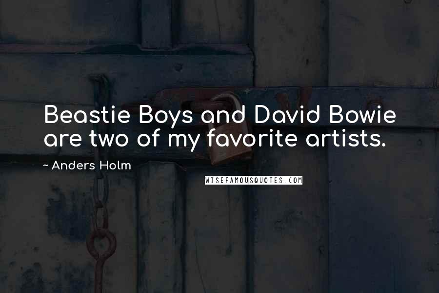 Anders Holm quotes: Beastie Boys and David Bowie are two of my favorite artists.