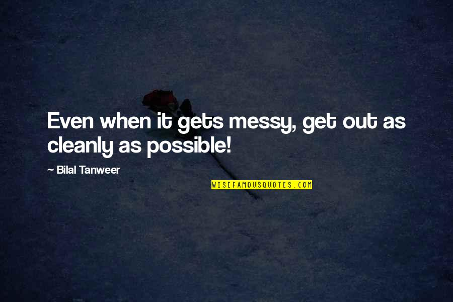 Anders Sein Quotes By Bilal Tanweer: Even when it gets messy, get out as