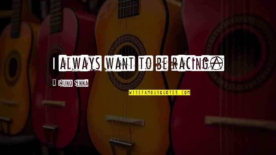 Anders Sein Quotes By Bruno Senna: I always want to be racing.