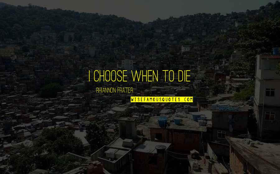 Anders Sein Quotes By Rhiannon Frater: I choose when to die