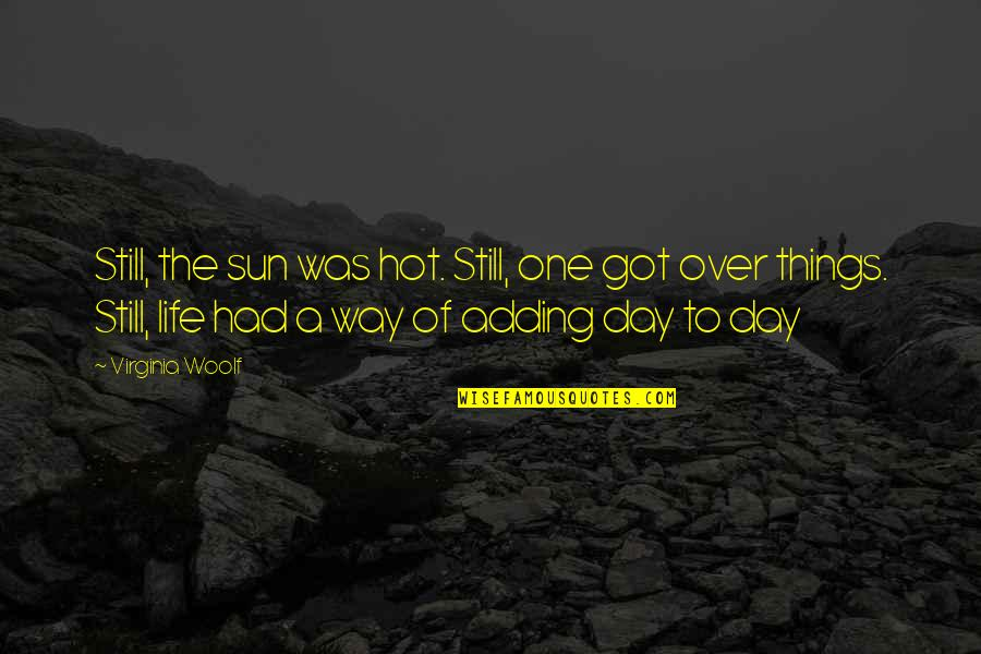 Anders Sein Quotes By Virginia Woolf: Still, the sun was hot. Still, one got