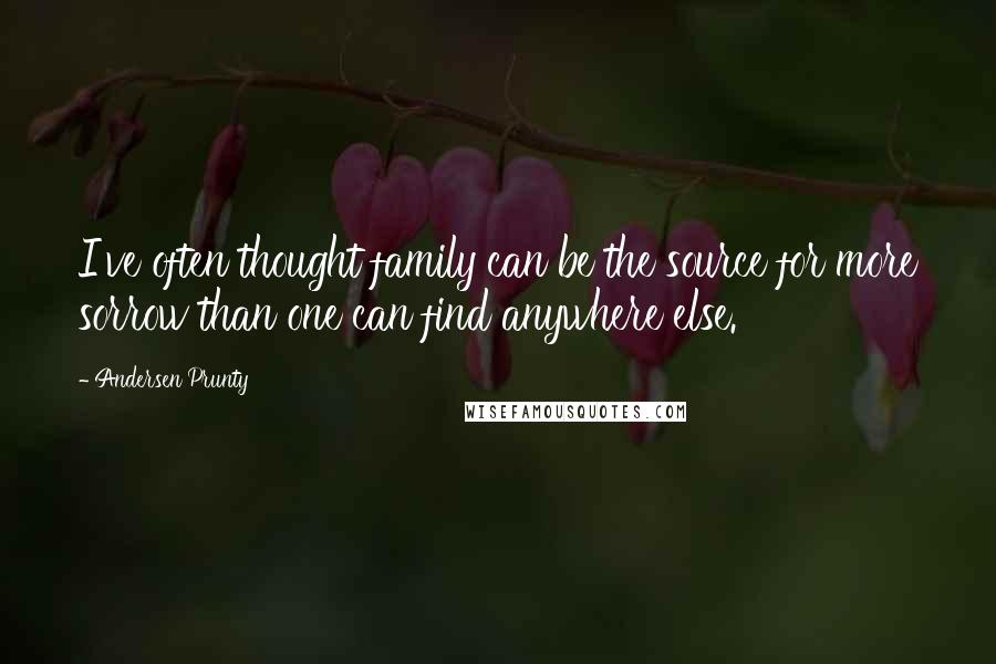 Andersen Prunty quotes: I've often thought family can be the source for more sorrow than one can find anywhere else.