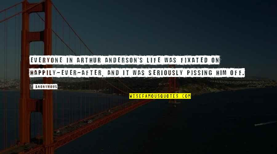 Anderson's Quotes By Anonymous: Everyone in Arthur Anderson's life was fixated on