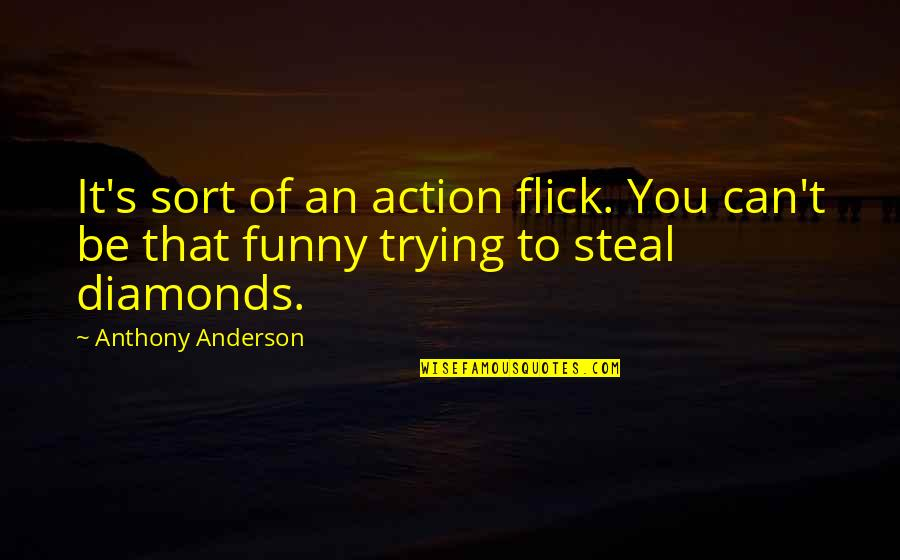 Anderson's Quotes By Anthony Anderson: It's sort of an action flick. You can't