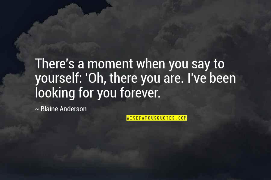 Anderson's Quotes By Blaine Anderson: There's a moment when you say to yourself: