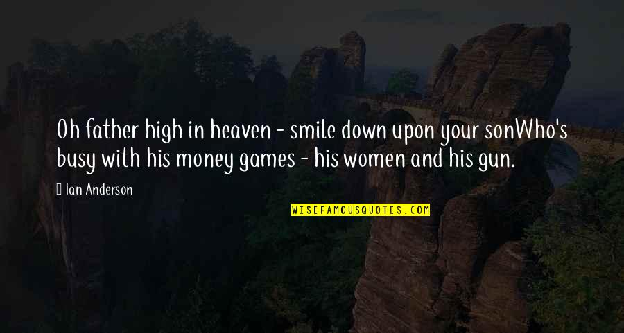 Anderson's Quotes By Ian Anderson: Oh father high in heaven - smile down