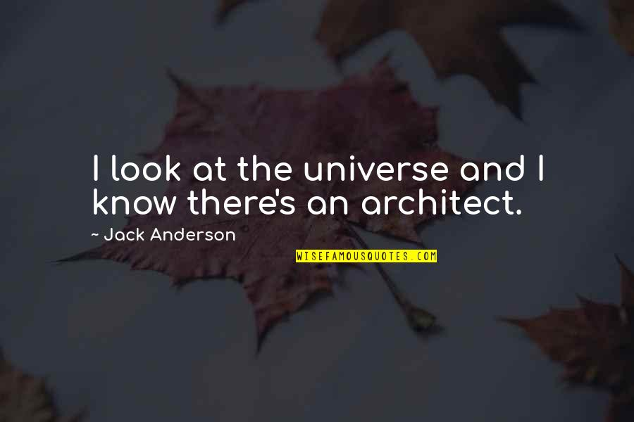 Anderson's Quotes By Jack Anderson: I look at the universe and I know