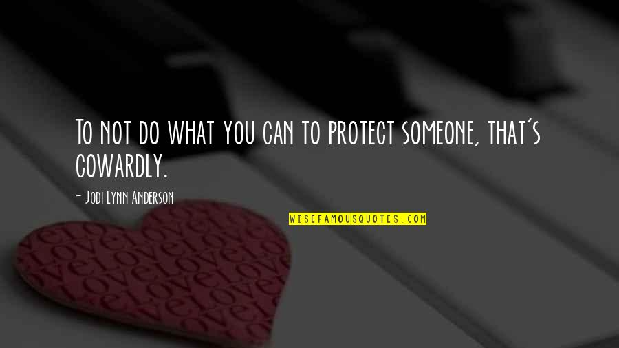 Anderson's Quotes By Jodi Lynn Anderson: To not do what you can to protect