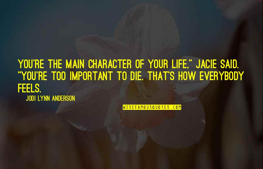 """Anderson's Quotes By Jodi Lynn Anderson: You're the main character of your life,"""" Jacie"""