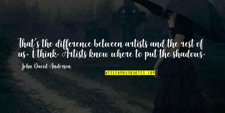 Anderson's Quotes By John David Anderson: That's the difference between artists and the rest
