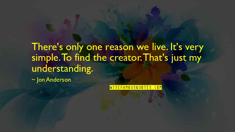 Anderson's Quotes By Jon Anderson: There's only one reason we live. It's very
