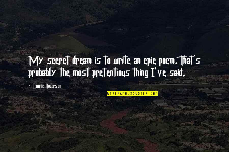 Anderson's Quotes By Laurie Anderson: My secret dream is to write an epic