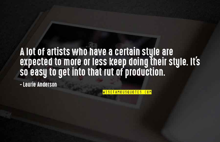 Anderson's Quotes By Laurie Anderson: A lot of artists who have a certain