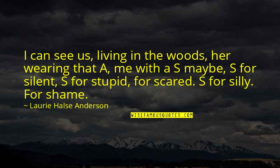 Anderson's Quotes By Laurie Halse Anderson: I can see us, living in the woods,