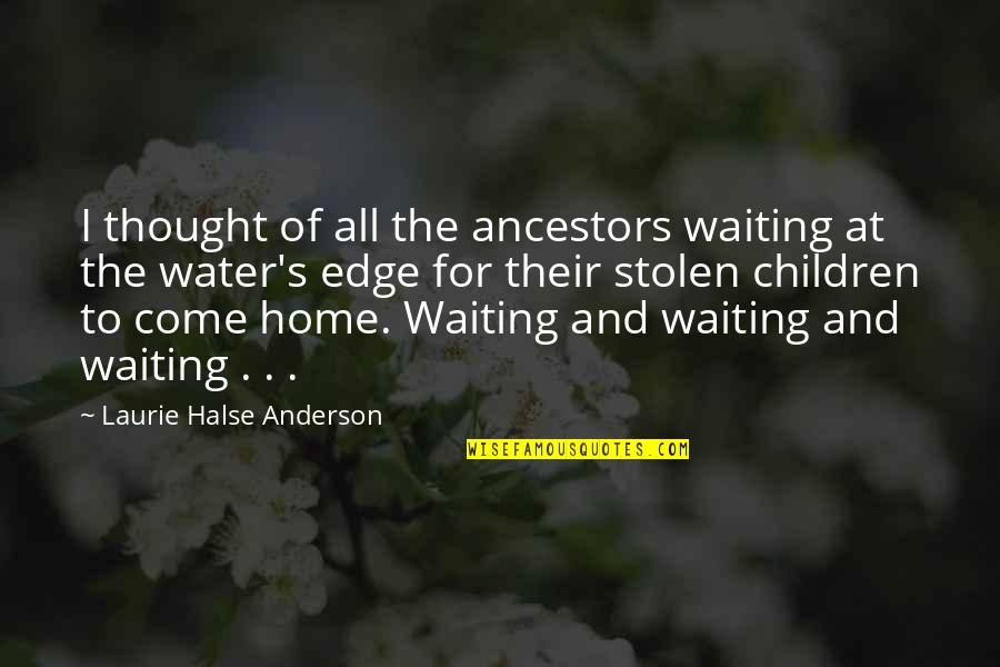 Anderson's Quotes By Laurie Halse Anderson: I thought of all the ancestors waiting at