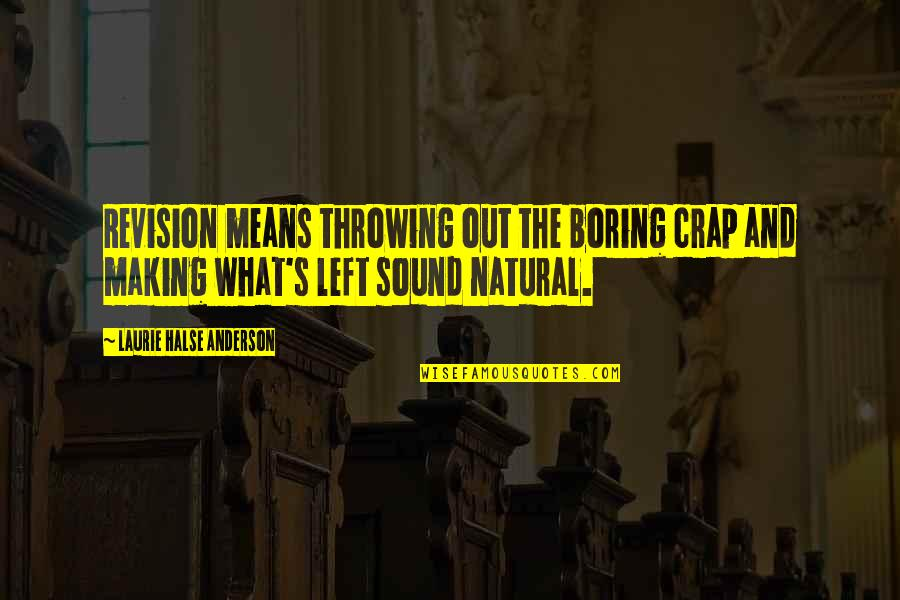 Anderson's Quotes By Laurie Halse Anderson: Revision means throwing out the boring crap and