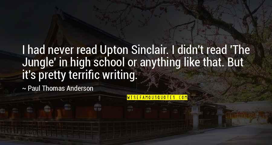 Anderson's Quotes By Paul Thomas Anderson: I had never read Upton Sinclair. I didn't