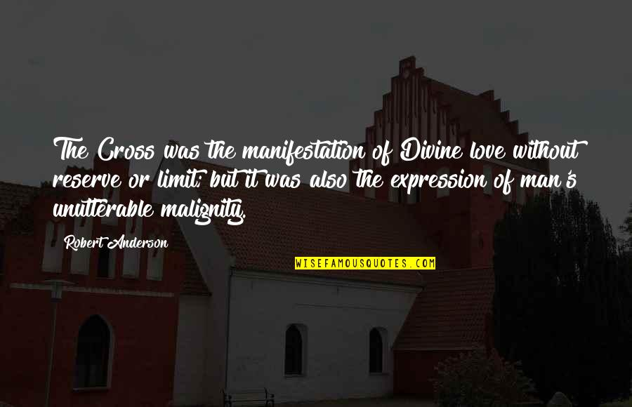 Anderson's Quotes By Robert Anderson: The Cross was the manifestation of Divine love