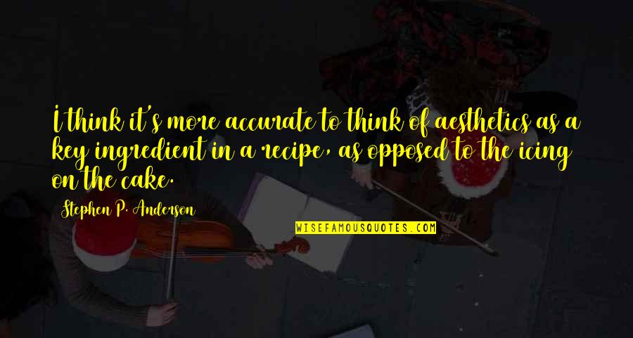 Anderson's Quotes By Stephen P. Anderson: I think it's more accurate to think of