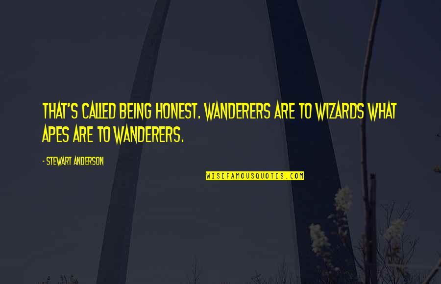 Anderson's Quotes By Stewart Anderson: That's called being honest. Wanderers are to wizards