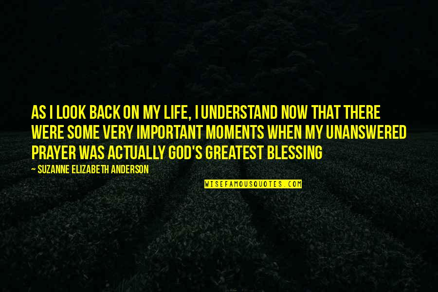 Anderson's Quotes By Suzanne Elizabeth Anderson: As I look back on my life, I