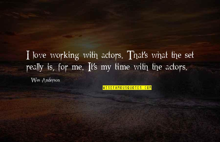 Anderson's Quotes By Wes Anderson: I love working with actors. That's what the