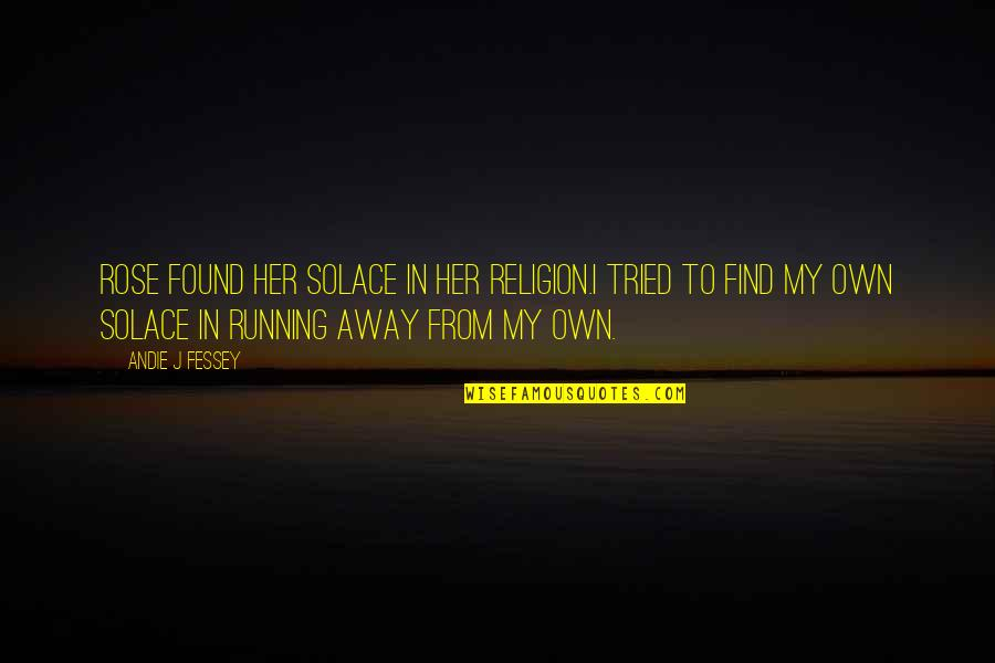 Andie Quotes By Andie J Fessey: Rose found her solace in her religion.I tried