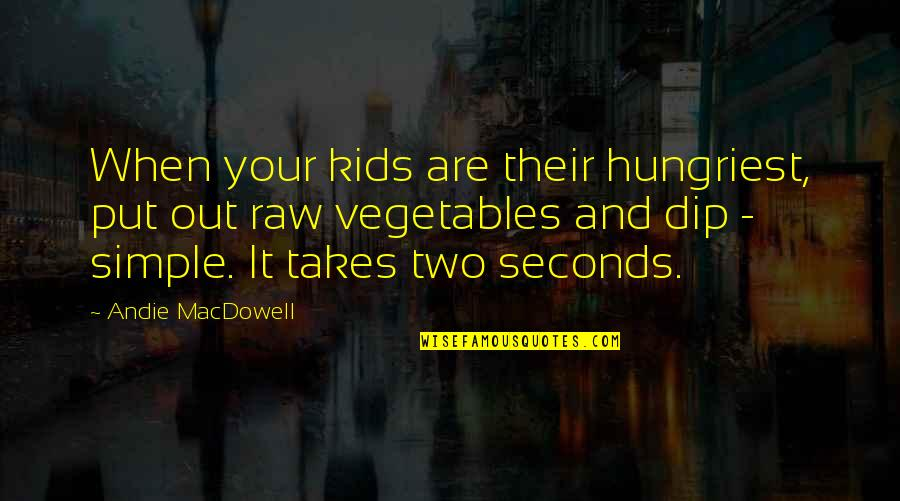 Andie Quotes By Andie MacDowell: When your kids are their hungriest, put out