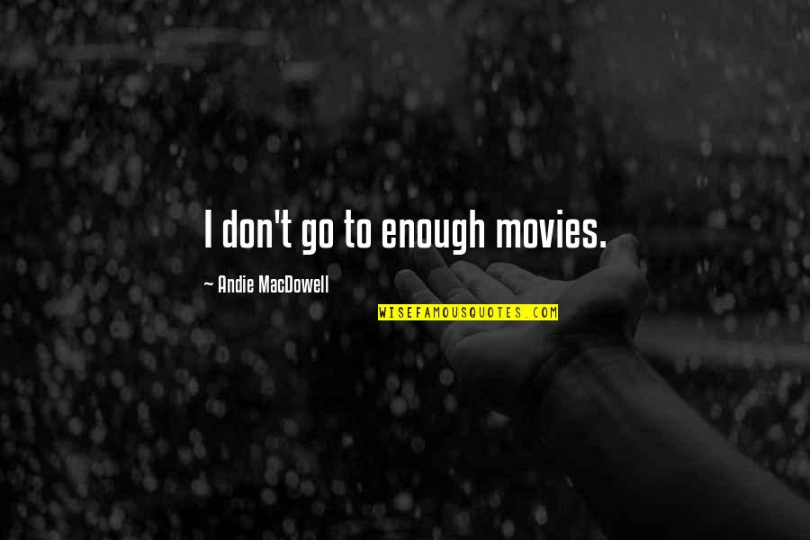 Andie Quotes By Andie MacDowell: I don't go to enough movies.