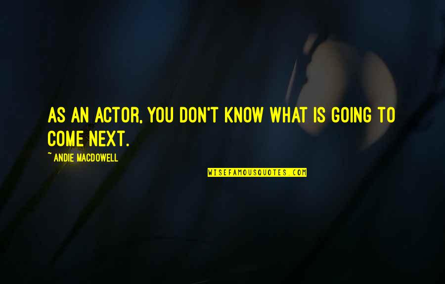Andie Quotes By Andie MacDowell: As an actor, you don't know what is