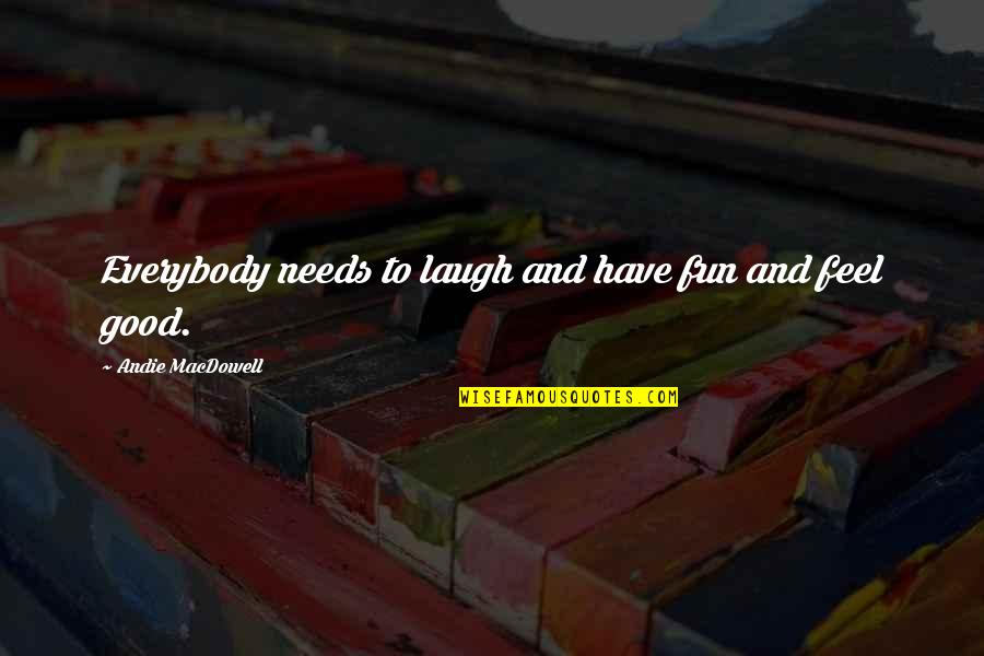 Andie Quotes By Andie MacDowell: Everybody needs to laugh and have fun and